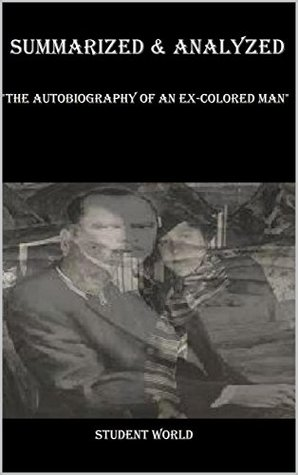 """Summarized & Analyzed: """"The Autobiography of an Ex-Colored Man"""""""