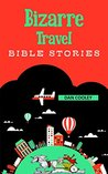 Bizarre TRAVEL Bible Stories (Bizarre Bible Stories - Booklet Series Book 2)