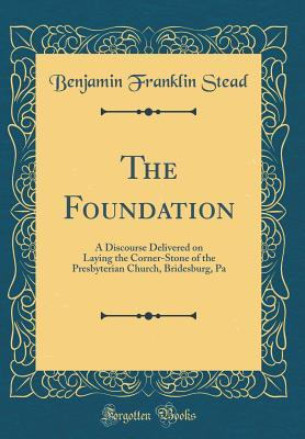 The Foundation: A Discourse Delivered on Laying the Corner-Stone of the Presbyterian Church, Bridesburg, Pa