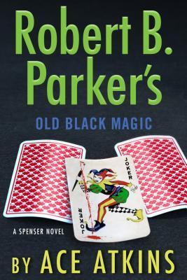 Robert B. Parker's Old Black Magic by Ace Atkins