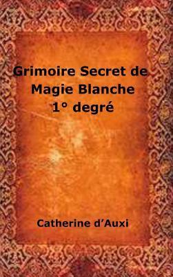 Grimoire Secret de Magie Blanche 1� Degrz par Catherine D'Auxi