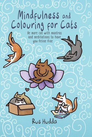 Mindfulness and Colouring for Cats: Be more cat with mantras and meditations to have you feline fine (Colouring Books)