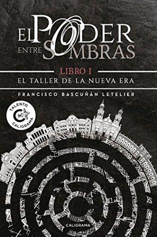 El poder entre sombras: Libro I El Taller de la Nueva Era