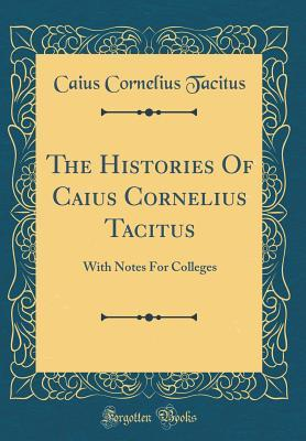 The Histories of Caius Cornelius Tacitus: With Notes for Colleges