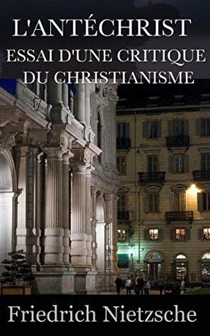 L'ANTÉCHRIST : ESSAI D'UNE CRITIQUE DU CHRISTIANISME
