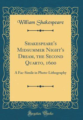 Midsummer Night's Dream, the Second Quarto, 1600: A Fac-Simile in Photo-Lithography