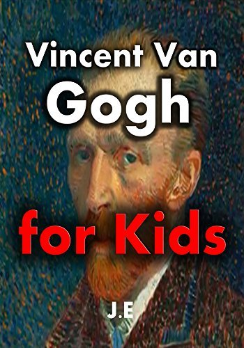 Vincent Van Gogh for Kids: Vincent Van Gogh Biography for Kids (Biographies of Famous People Book 2)