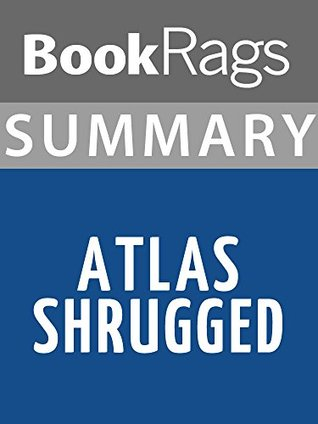 Summary & Study Guide Atlas Shrugged by Ayn Rand by BookRags