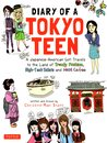 Diary of a Tokyo Teen: A Japanese-American Girl Draws Her Way Across the Land of Trendy Fashion, High-Tech Toilets and Maid Cafes