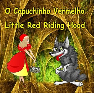 O Capuchinho Vermelho. Little Red Riding Hood. Bilingual Fairy Tale in English and Portuguese: Dual Language Picture Book for Kids