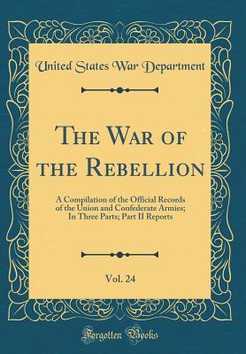 The War of the Rebellion, Vol. 24: A Compilation of the Official Records of the Union and Confederate Armies; In Three Parts; Part II Reports