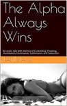 The Alpha Always Wins: An erotic tale with themes of Cuckolding, Cheating, Humiliation, Dominance, Submission, and Seduction.