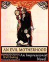An Evil Motherhood, An Impressionist Novel (Complete Three Books of Action and Adventure))
