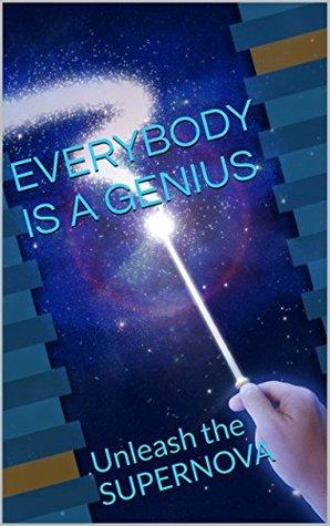 EVERYBODY IS A GENIUS: Unleash the SUPERNOVA