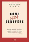 Come non scrivere. Consigli ed esempi da seguire, trappole e scemenze da evitare quando si scrive in italiano