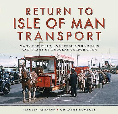 Return to Isle of Man Transport: Manx Electric, Snaefell & the Buses and Trams of Douglas Corporation