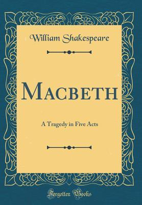 Macbeth: A Tragedy in Five Acts