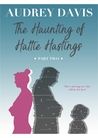 The Haunting of Hattie Hastings (Part Two)