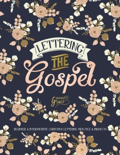 Lettering the Gospel: Beginner & Intermediate Christian Lettering Practice & Projects (Bible Verse Lettering Calligraphy & Journaling) (Volume 1)