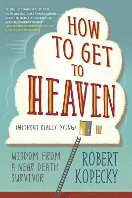 how-to-get-to-heaven-without-really-dying-wisdom-from-a-near-death-survivor