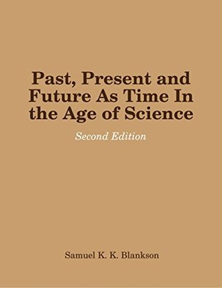 Past, Present and Future As Time In the Age of Science - Second Edition