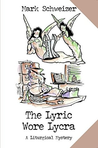 The Lyric Wore Lycra (The Liturgical Mysteries Book 14)