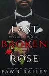 Last Broken Rose (Rose and Thorn, #3)