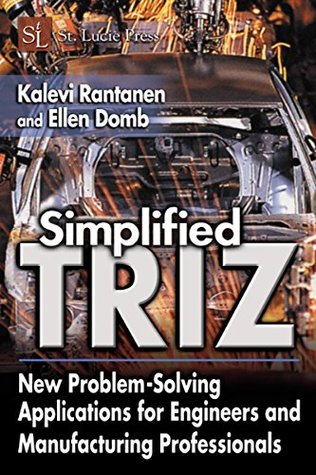 Simplified TRIZ: New Problem-Solving Applications for Engineers and Manufacturing Professionals
