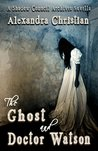 The Ghost and Dr. Watson: A Shadow Council Archives Novella