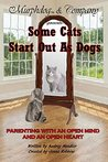 Murphdog & Company -presents- Some Cats Start Out As Dogs (Murphdog & Company presents Book 2)