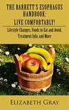 The Barrett's Esophagus Handbook: Live Comfortably!: Lifestyle Changes, Foods to East and Avoid, Treatment Info, and More