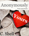 Anonymously Yours (Yours, #1)