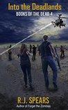 Into the Dealands: A Zombie Apocalypse Novel (Books of the Dead Book 4)