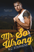 Mr. So Wrong (Mister, #2)