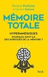 Mémoire totale, les fabuleux pouvoirs des hypermnésiques (Essais - Documents)