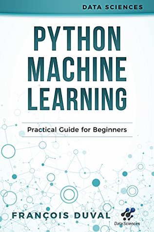 Python Machine Learning: Practical Guide for Beginners (Data Sciences Book 5)