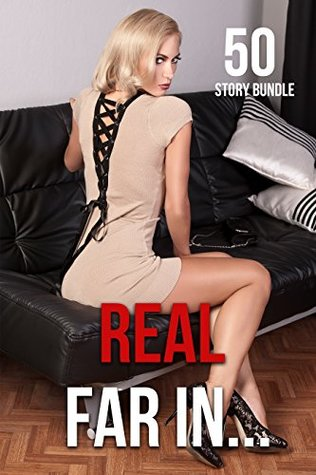 EROTICA: REAL FAR IN: 50 GROUP GANG MENAGE BOOKS: MMF MFM MMMF MMFM FOURSOME, BISEXUAL THREESOME, ROUGH ALPHA MALES, EROTICA SHORT STORIES FOR WOMEN BUNDLE COLLECTION, TABOO STORIES FOR ADULTS XXX