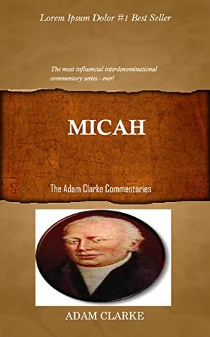 Clarke On Micah: Adam Clarke's Bible Commentary