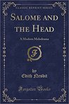 Salome and the Head: A Modern Melodrama (Classic Reprint)