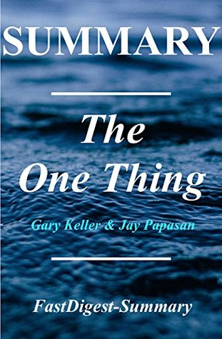 Summary | The One Thing: by Gary Keller - The Surprisingly Simple Truth Behind Extraordinary Results (The One Thing:The Surprisingly Simple Truth Behind ... Summary Book 1)
