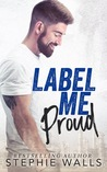 #NewRelease ~ Label Me Proud by Stephie Walls ~ #4StarReview #Giveaway @stephiewalls @forewordpr