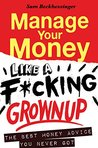 Book cover for Manage Your Money like a F*cking Grown Up: The Best Money Advice You Never Got