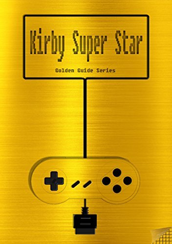 Kirby Super Star Golden Guide for Super Nintendo and SNES Classic: including full walkthrough, all maps, videos, enemies, cheats, tips, strategy and link ... instruction manual (Golden Guides Book 12)