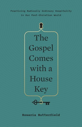 The Gospel Comes with a House Key: Practicing Radically Ordinary Hospitality in Our Post-Christian World