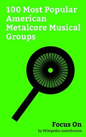 Focus On: 100 Most Popular American Metalcore Musical Groups: Avenged Sevenfold, Killswitch Engage, Of Mice and Men, Motionless in White, Black Veil Brides, ... In This Moment, Trivium (band), etc.