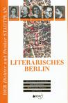 Literarisches Berlin: 100 Dichter, Schriftsteller und Publizisten -Wohnorte, Wirken und Werke