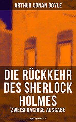 Die Rückkehr des Sherlock Holmes (Zweisprachige Ausgabe: Deutsch-Englisch): Die sechs Napoleonbüsten + Die Entführung aus der Klosterschule + Der zweite ... einsame Radfahrerin etc.