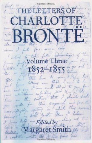 The Letters of Charlotte Brontë: With a Selection of Letters by Family and Friends, Volume III: 1852-1855: 3