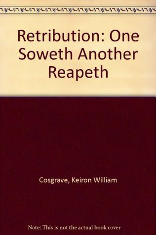 Retribution: One Soweth Another Reapeth
