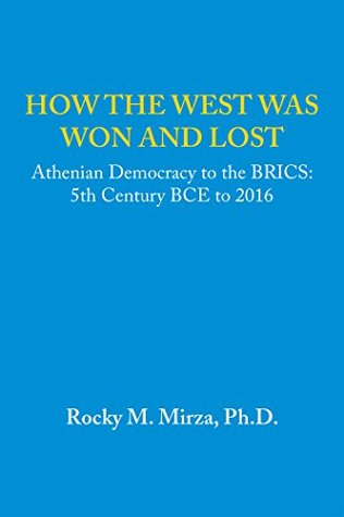 How the West Was Won and Lost: Athenian Democracy to the Brics: 5Th Century Bce to 2016